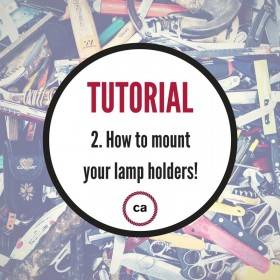 Tutorial #2 - How to mount your lamp holders!